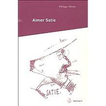 Aimer Satie : Portraits, témoignages et analyses contemporaines du compositeur
