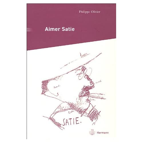 Aimer Satie : Portraits, témoignages et analyses contemporaines du compositeur