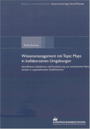Wissensmanagement mit Topic Maps in kollaborativen Umgebungen: Identifikation, Explikation und Visualisierung von semantischen Netzwerken in ... (Research in Information Systems)