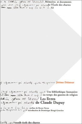 Une bibliothèque humaniste au temps des guerres de religion : Les livres de Claude Dupuy