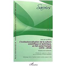 Institutionnalisation de la Culture Scientifique et Technique un Fait Social Français 1970 2010
