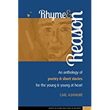 Rhyme and Reason: An anthology of Poetry and Short Stories for the young and young at heart