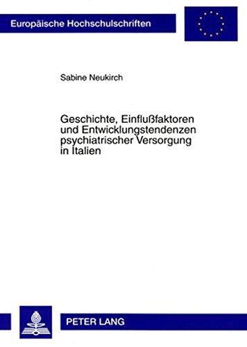 Geschichte, Einflussfaktoren Und Entwicklungstendenzen Psychiatrischer Versorgung in Italien (Europaeische Hochschulschriften / European University Studie) by Sabine Neukirch (2007-12-21)