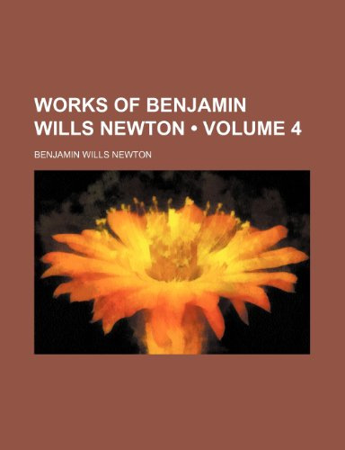 Works of Benjamin Wills Newton (Volume 4)