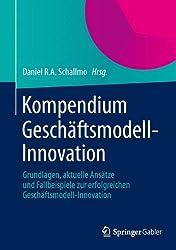 Kompendium Geschäftsmodell-Innovation: Grundlagen, aktuelle Ansätze und Fallbeispiele zur erfolgreichen Geschäftsmodell-Innovation