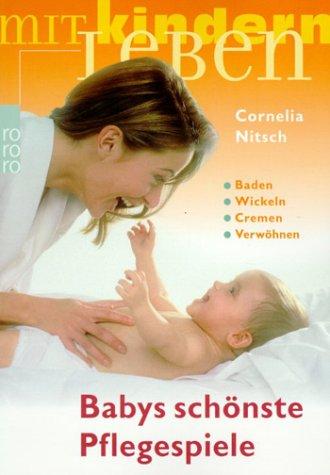 Babys schönste Pflegespiele: Baden - Wickeln - Cremen - Verwöhnen