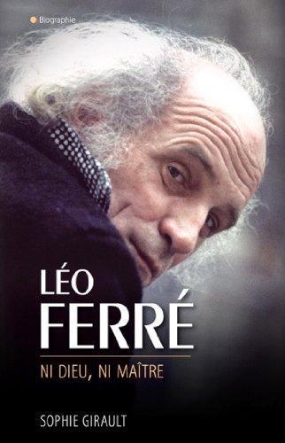 Léo Ferré ni Dieu ni maître (Biographies)