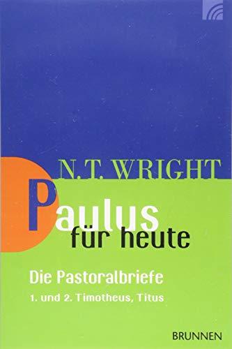 Paulus für heute - die Pastoralbriefe: 1. und 2. Timotheus; Titus (Wright, Neues Testament für heute) (Leben Neue Das Testament Christliche)