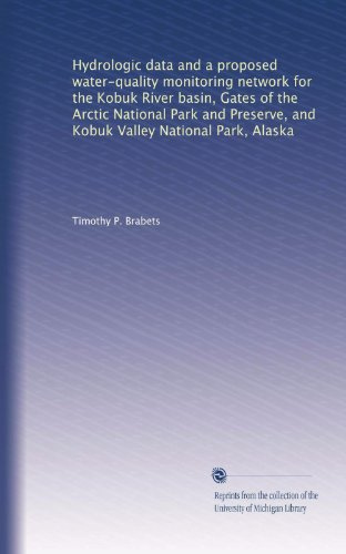 Hydrologic data and a proposed water-quality monitoring network for the Kobuk River basin, Gates of the Arctic National Park and Preserve, and Kobuk Valley National Park, Alaska - Alaska National Park