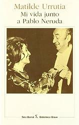 Mi Vida Junto A Pablo Neruda by Matilde Urrutia (1997-01-01)