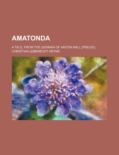 Amatonda; A Tale, From the German of Anton Wall [Pseud.]