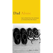 Dad Alone: How to Rebuild Your Life and Remain an Involved Father After Divorce
