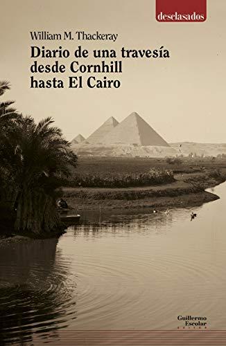 Diario de una travesía desde Cornhill hasta El Cairo (Desclasados) por William T. Thackeray