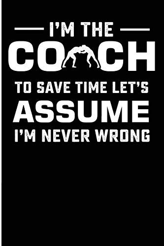e Time Let's Assume I'm Never Wrong: Wrestling Coach Never Wrong Blank Lined Journal ()