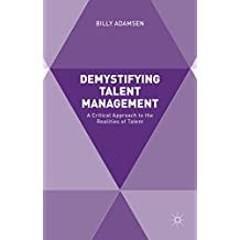 Demystifying Talent Management: A Critical Approach to the Realities of Talent