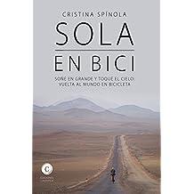 Sola en bici: Soñé en grande y toqué el cielo: vuelta al mundo en bicicleta (Aventura Casiopea nº 3)