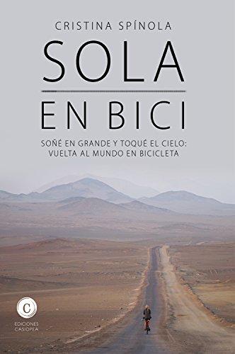 Sola en bici: Soñé en grande y toqué el cielo: vuelta al mundo en bicicleta (Aventura Casiopea nº 3) por Cristina Spínola