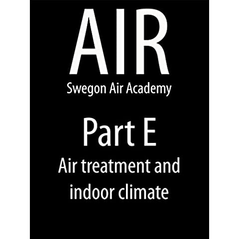 AIR Swegon Air Academy Part E: Air Handling Processes and the Indoor Climate (English Edition)