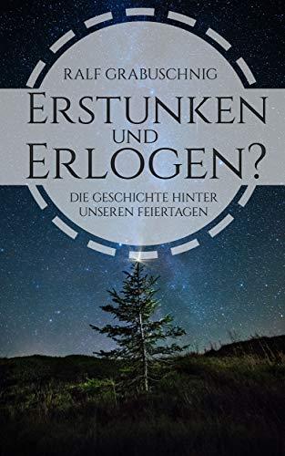 Erstunken und Erlogen?: Die Geschichte unserer christlichen und deutschen Feiertage