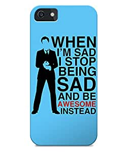Astrode When I Am Sad, I Stop Being Sad And Be Awesome Instead Back Case for Apple iPhone 5/5S