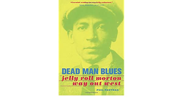 Dead Man Blues: Jelly Roll Morton Way Out West (Music of the African Diaspora)