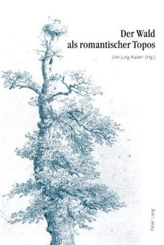 Der Wald als romantischer Topos: 5. Interdisziplinäres Symposion der Hochschule für Musik und Darstellende Kunst Frankfurt am Main 2007
