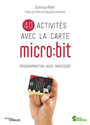40 activités avec la carte micro:bit. Programmation avec MakeCode par  Dominique Nibart