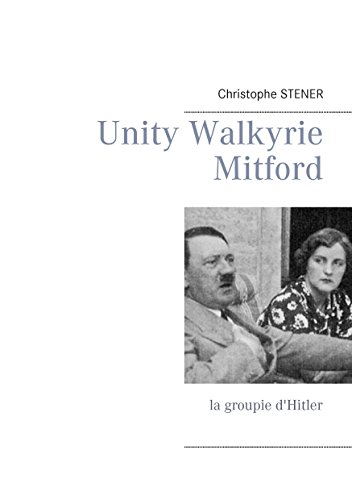 Unity Walkyrie Mitford: la groupie d'Hitler par Christophe Stener