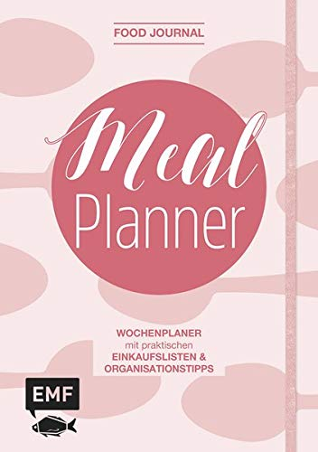 Food Journal – Der Meal Planner: Der Wochenplaner zum Eintragen mit praktischen Einkaufslisten und Organisationstipps