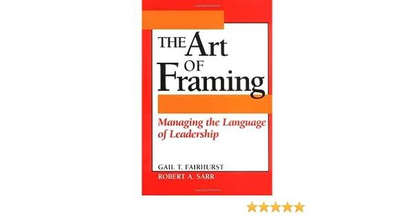 Buy The Art of Framing: Managing the Language of Leadership (J-B US ...