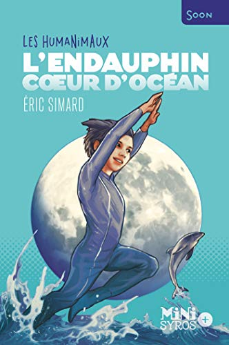 L'Endauphin, cœur d'océan - Les Humanimaux par Eric Simard