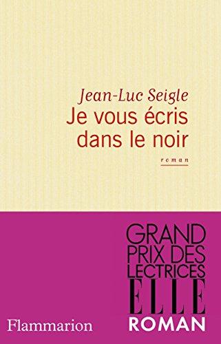 Je vous écris dans le noir (LITTERATURE FRA) par Jean-Luc Seigle