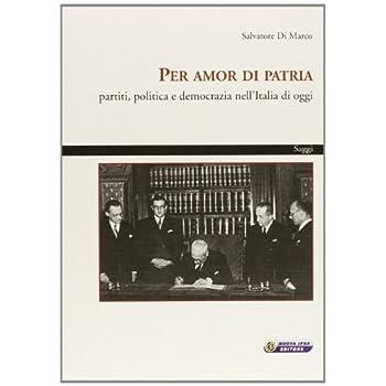 Per Amor Di Patria. Partiti, Politica E Democrazia Nell'italia Di Oggi