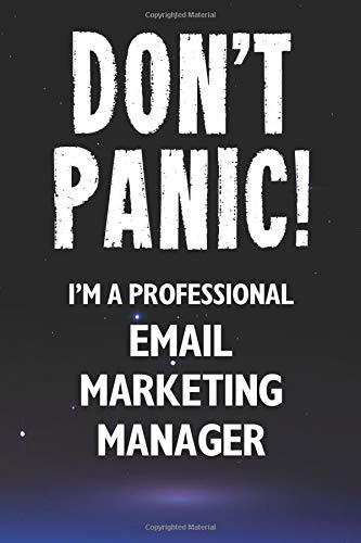 Don\'t Panic! I\'m A Professional Email Marketing Manager: Customized 100 Page Lined Notebook Journal Gift For A Busy Email Marketing Manager: Far Better Than A Throw Away Greeting Card.