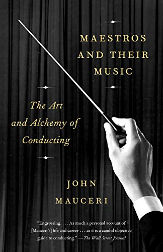 Maestros and Their Music: The Art and Alchemy of Conducting (English Edition)