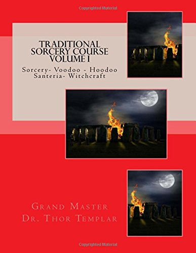 Traditional Sorcery Course Volume I: Sorcery - Voodoo - Hoodoo - Santeria- Witchcraft (Traditional Witchcraft, Band 1)