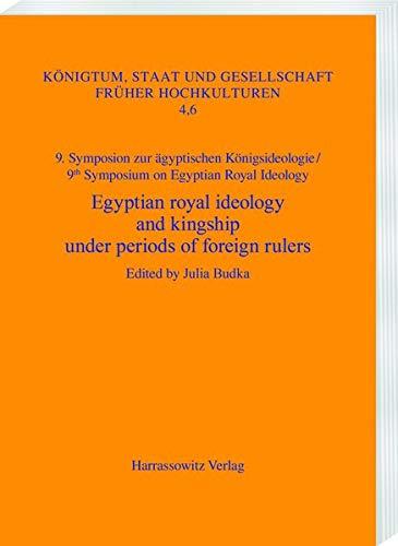 Egyptian royal ideology and kingship under periods of foreign rulers: Case studies from the first millennium BC. Munich, May 31-June 2, 2018 (Königtum, Staat und Gesellschaft früher Hochkulturen)