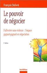 Le pouvoir de négocier : S'affronter sans violence - L'espace gagnant-gagnant en négociation