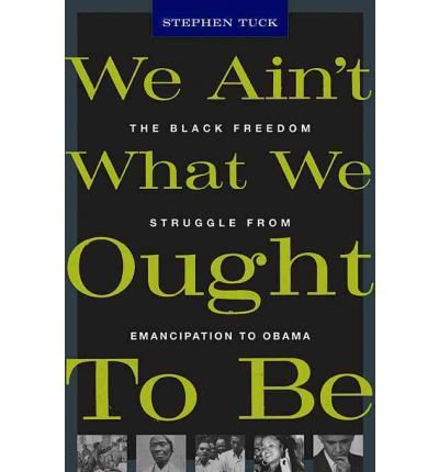 [ WE AIN'T WHAT WE OUGHT TO BE THE BLACK FREEDOM STRUGGLE FROM EMANCIPATION TO OBAMA ] By Tuck, Stephen ( AUTHOR ) Oct-2011[ Paperback ]