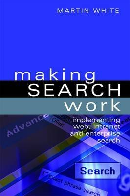 [Making Search Work: Implementing Web, Intranet and Enterprise Search] (By: Martin White) [published: March, 2007] par Martin White