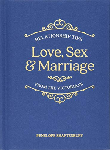 Love, Sex and Marriage: Relationship Tips from the Victorians por Penelope Shaftesbury