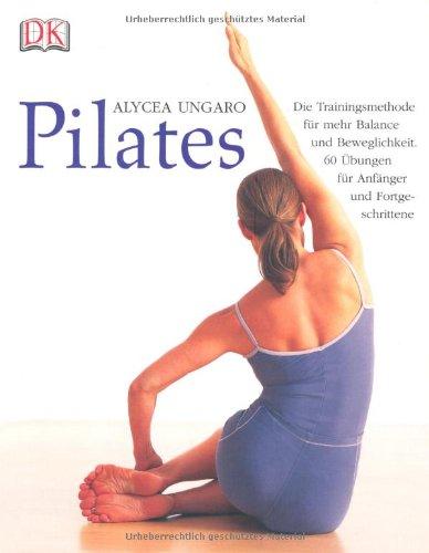 Pilates: Die Trainingsmethode für mehr Balance und Beweglichkeit. 60 Übungen für Anfänger und Fortgeschrittene