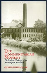 The Communitarian Moment: The Radical Challenge of the Northampton Association