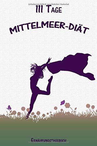 111 Tage Mittelmeer-Diät Ernährungstagebuch: Abnehmtagebuch zum Ausfüllen | Für alle Ernährungsformen geeignet | Mit Motivationssprüchen | Vorher- ... | Habit-Tracker für Schlaf und Wasser