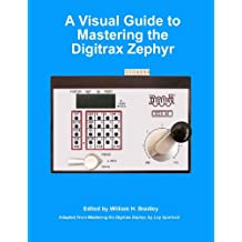 A Visual Guide to Mastering the Digitrax Zephyr (English Edition)