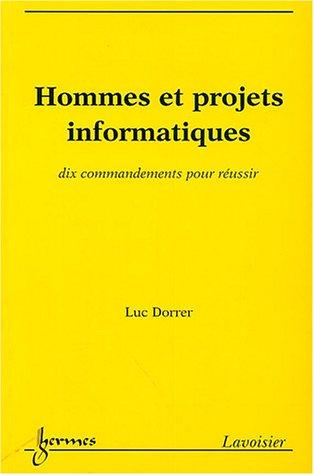 Hommes et projets informatiques : Dix commandements pour réussir par Luc Dorrer