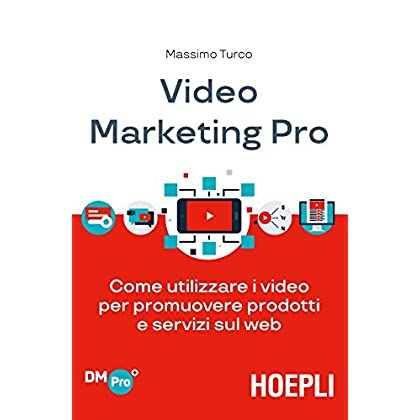 Video Marketing Pro. Come Utilizzare I Video Per Promuovere Prodotti E Servizi Sul Web