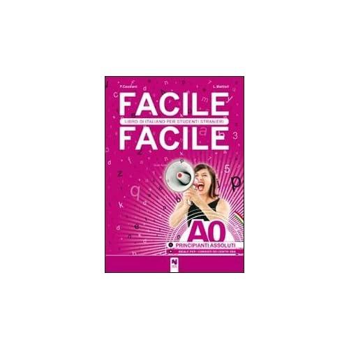 Facile Facile. Libro Di Italiano Per Studenti Stranieri. Livello Principianti