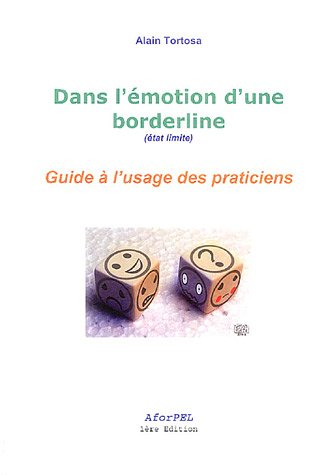 Dans l'émotion d'une borderline (état limite) : Guide à l'usage des praticiens par Alain Tortosa