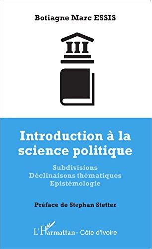 Introduction à la science politique: Subdivisions Déclinaisons thématiques Epistémologie